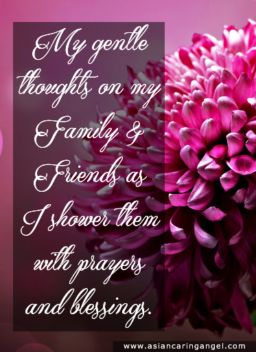 150807_8_ACA'S QUOTES AND POEMS_FAMILY & FRIENDSHIP_My gentle thoughts on my Family & Friends as I shower them with prayers and blessings