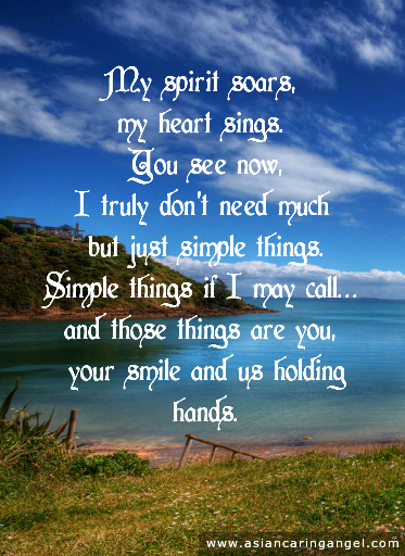 ACA'S LOVE POEMS_My spirit soars my heart sings You see now I truly do not need much but just simple things