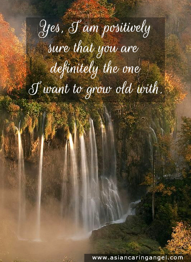 150813_10_ACA'S QUOTES AND POEMS_LOVE_Yes I am positively sure that you are the one I want to grow old with