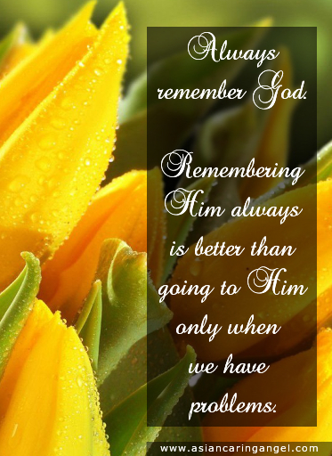 150901_5_ACA'S QUOTES AND POEMS_BIBLE VERSES & CHRISTIANITY_Always remember God Remembering Him always is better